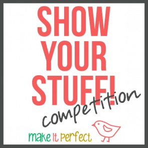 Make It Perfect - Show Your Stuff Competition